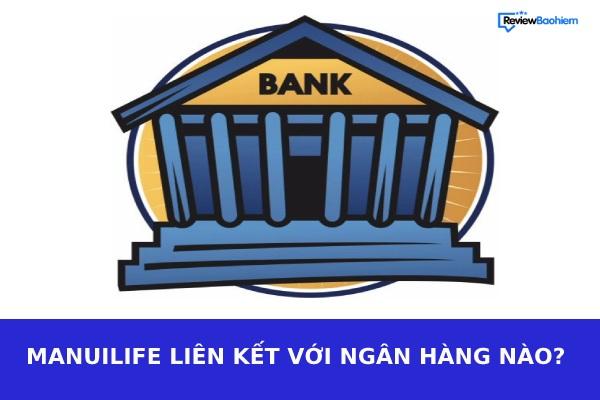 Manulife liên kết với ngân hàng nào